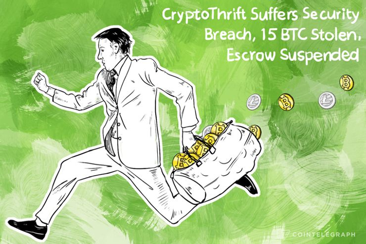 CryptoThrift Suffers Security Breach, 15 BTC Stolen, Escrow Service Suspended