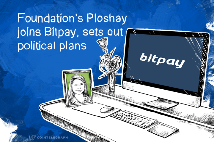 Foundation's Ploshay joins Bitpay, sets out political plans