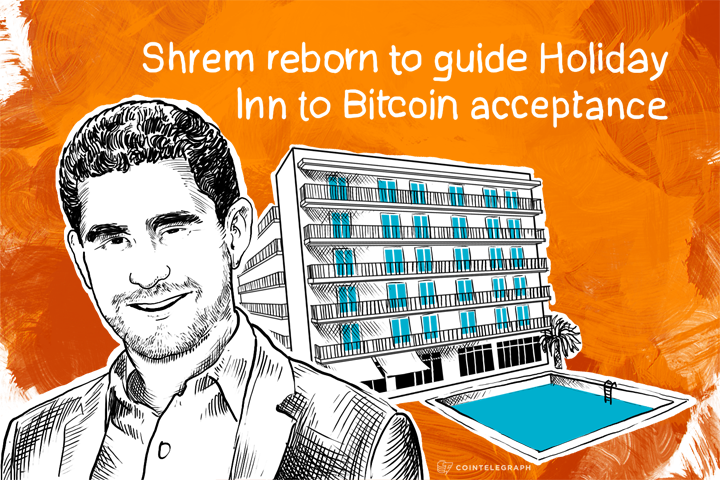 Shrem reborn to guide Holiday Inn to Bitcoin acceptance