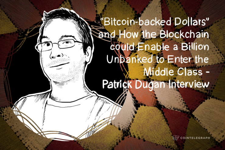 """Bitcoin-backed Dollars"" and How the Blockchain could Enable a Billion Unbanked to Enter the Middle Class - Patrick Dugan Interview"