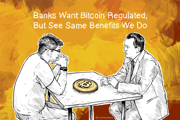 Banks Want Bitcoin Regulated, But See Same Benefits We Do
