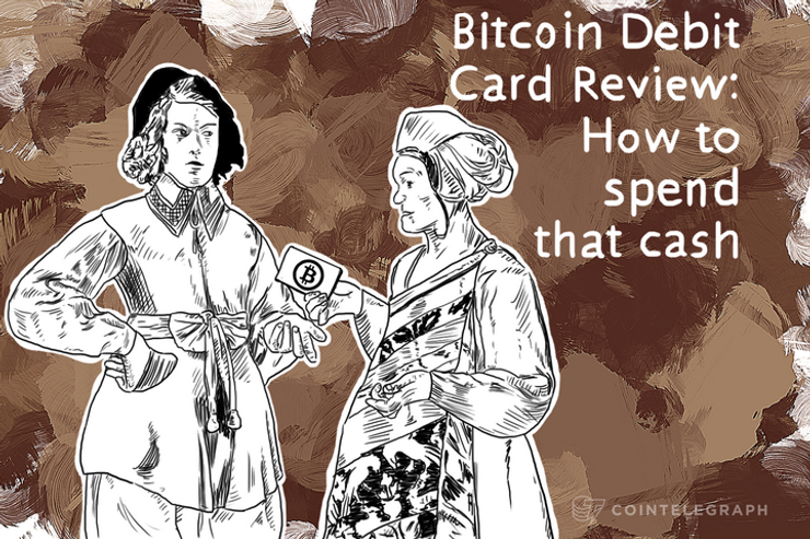 bitcoin debit card review how to spend that cash cointelegraph