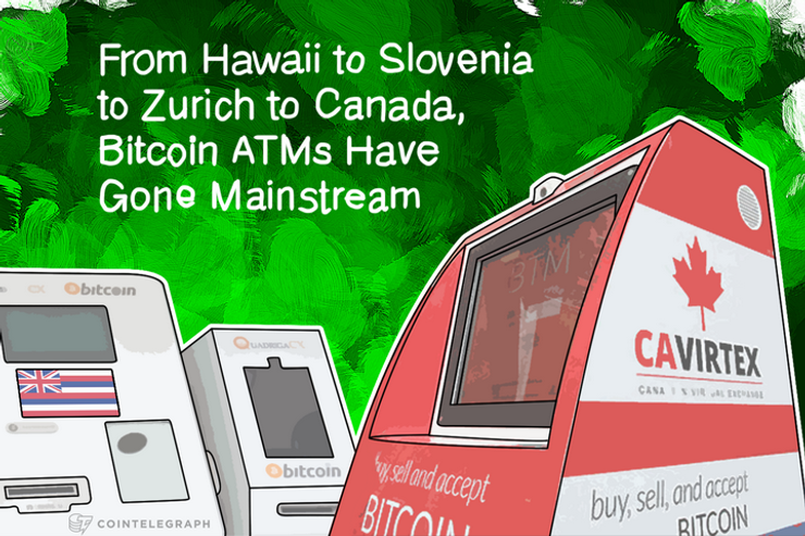From Hawaii to Slovenia to Zurich to Canada, Bitcoin ATMs Have Gone Mainstream