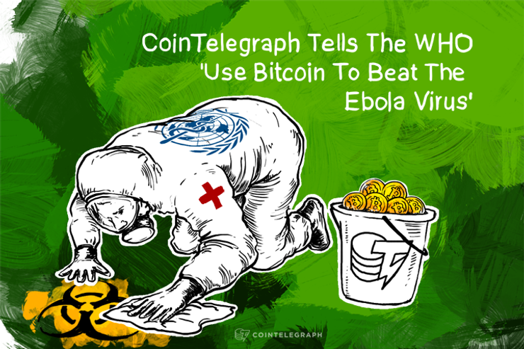 Cointelegraph Tells The WHO 'Use Bitcoin To Beat The Ebola Virus'