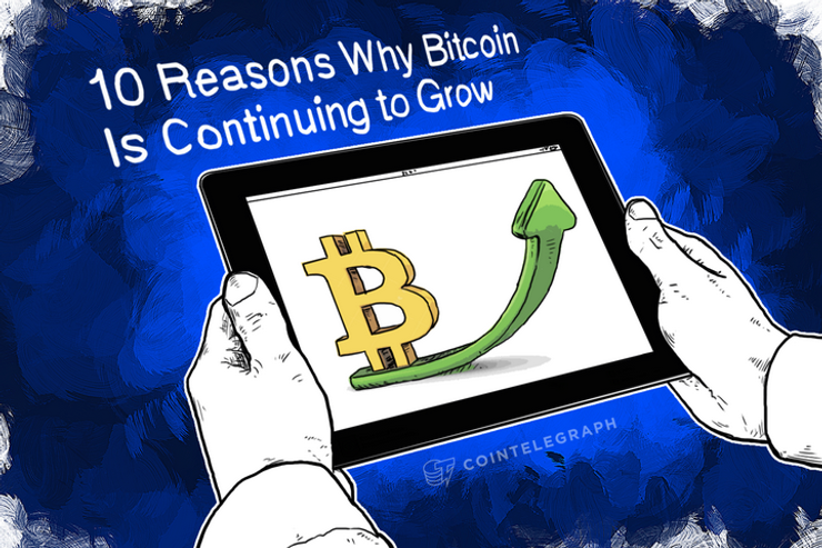 10 Reasons Why Bitcoin Is Continuing to Grow