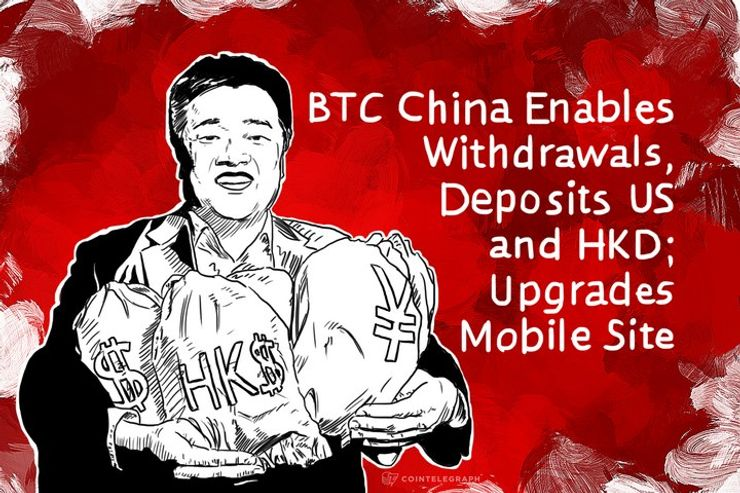 BTC China Enables Withdrawals, Deposits USD and HKD; Upgrades Mobile Site