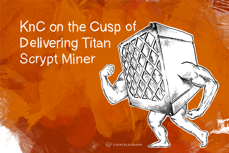 KnC on the Cusp of Delivering Titan Scrypt Miner