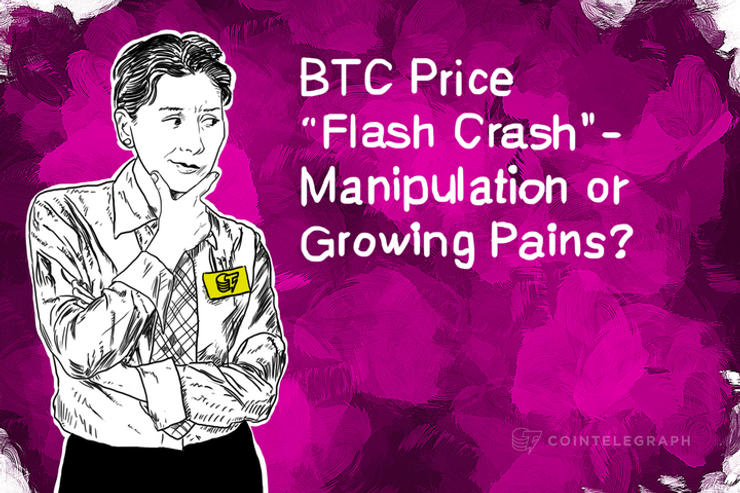 "BTC Price ""Flash Crash""- Manipulation or Growing Pains?"