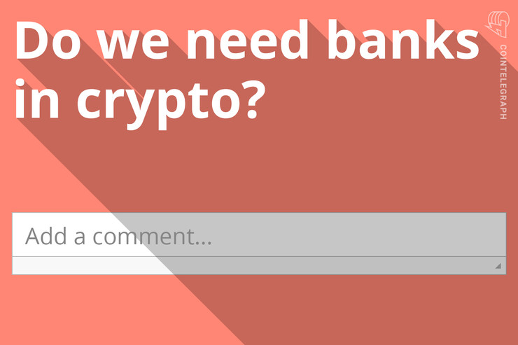 Speak Out: Does Crypto Needs Banks?
