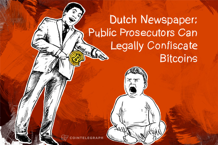 Dutch Newspaper: Public Prosecutors Can Confiscate Bitcoins, At Least Legally
