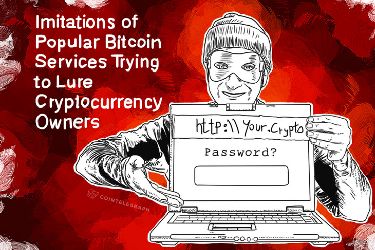 Imitations of Popular Bitcoin Services Trying to Lure Cryptocurrency Owners
