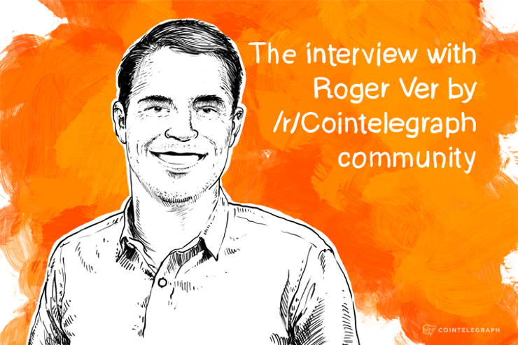 The interview with Roger Ver by /r/Cointelegraph community