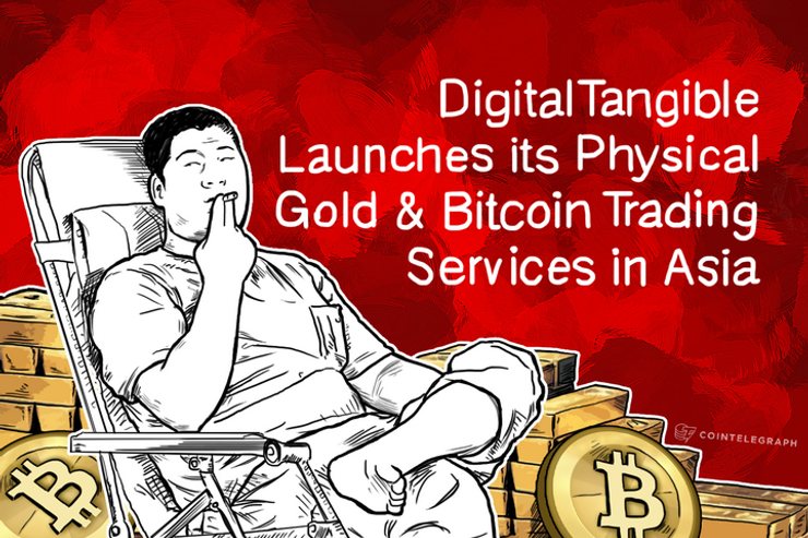 DigitalTangible Launches its Physical Gold & Bitcoin Trading Services in Asia