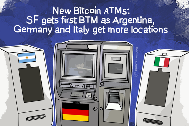 New Bitcoin ATMs: SF gets first BTM as Argentina, Germany and Italy get more locations