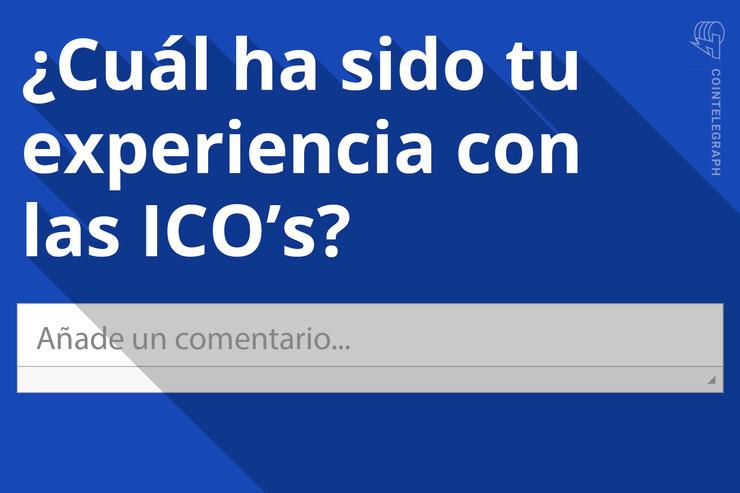 Exprésate: ¿Cuál ha sido tu experiencia con las ICO's?