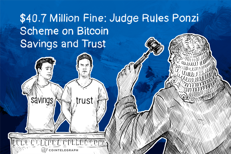 $40.7 Million Fine: Judge Rules Ponzi Scheme on Bitcoin Savings and Trust