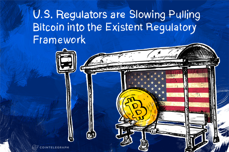 U.S. Regulators are Slowing Pulling Bitcoin into the Existent Regulatory Framework
