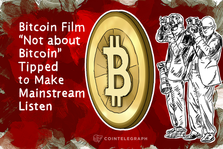 """Bitcoin Film """"Not about Bitcoin"""" Tipped to Make Mainstream Listen"""
