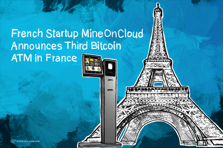 French Startup MineOnCloud Announces Third Bitcoin ATM in France