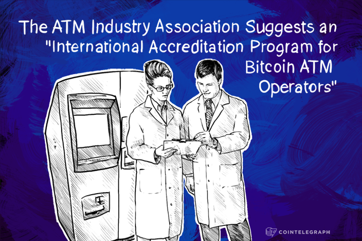 "The ATM Industry Association Suggests an ""International Accreditation Program for Bitcoin ATM Operators"""