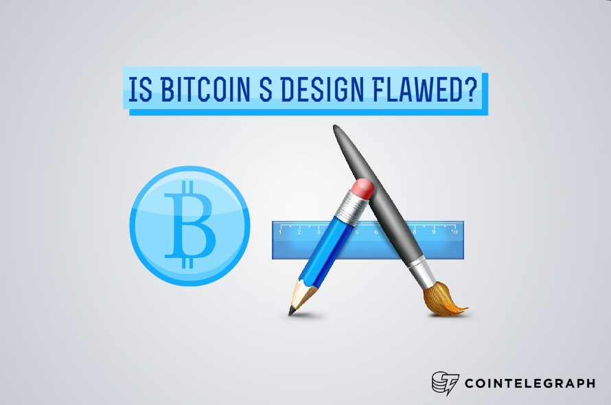 Is Bitcoin's Design Flawed?