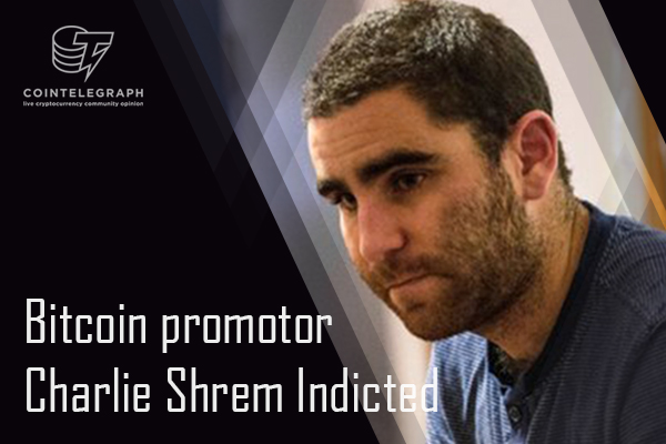 Bitcoin promotor Charlie Shrem Indicted