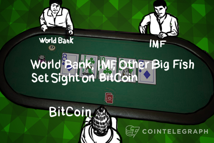 World Bank, IMF, Other Big Fish Set Sight on BitCoin