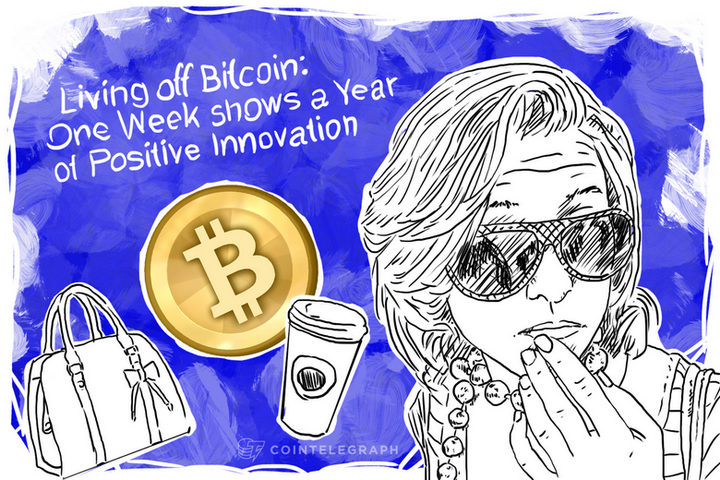 Living Off Bitcoin: One Week shows a Year of Positive Innovation