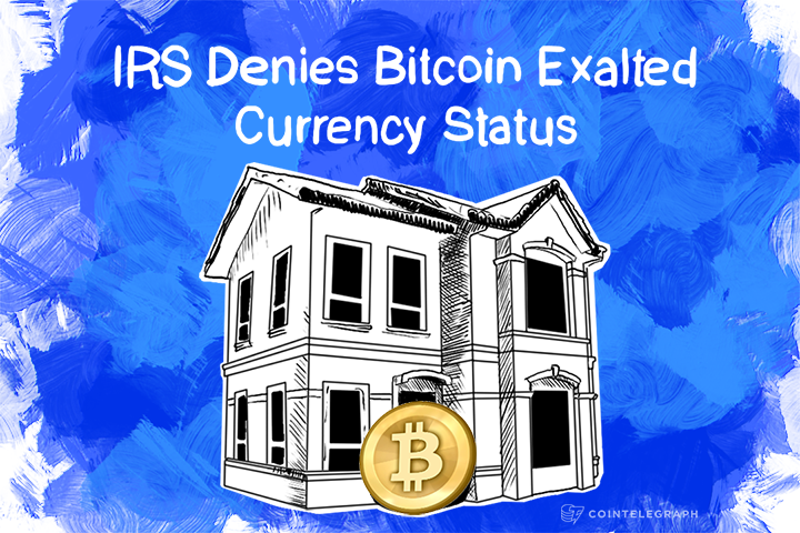 IRS Denies Bitcoin Exalted Currency Status