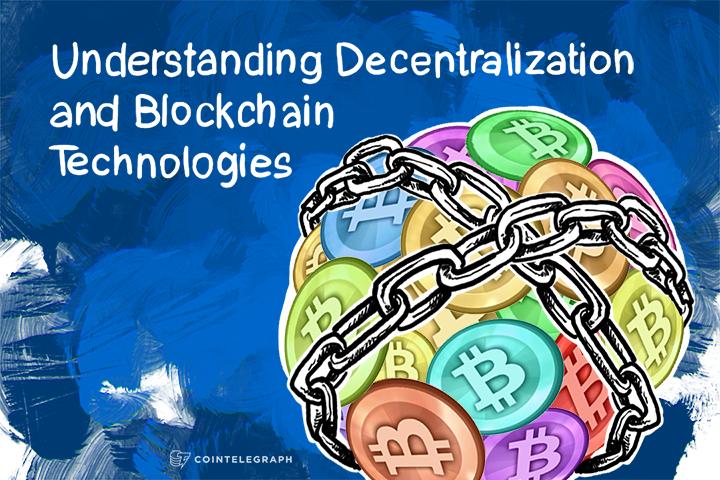 Understanding Decentralization and Blockchain Technologies
