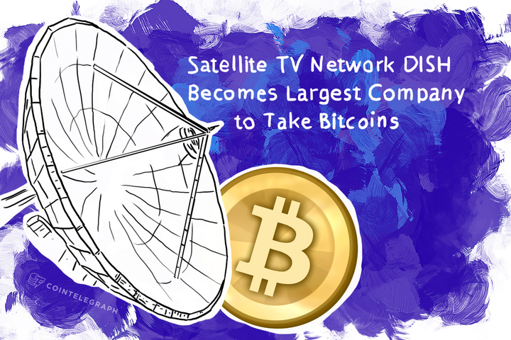 Satellite TV Network DISH Becomes Largest Company to Take Bitcoins