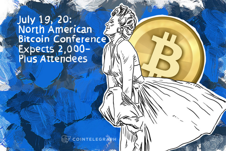 July 19, 20: North American Bitcoin Conference Expects 2,000-Plus Attendees