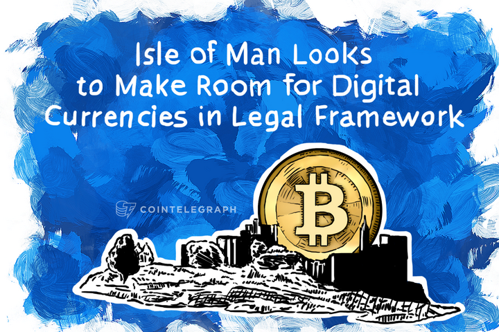 Isle of Man Looks to Make Room for Digital Currencies in Legal Framework
