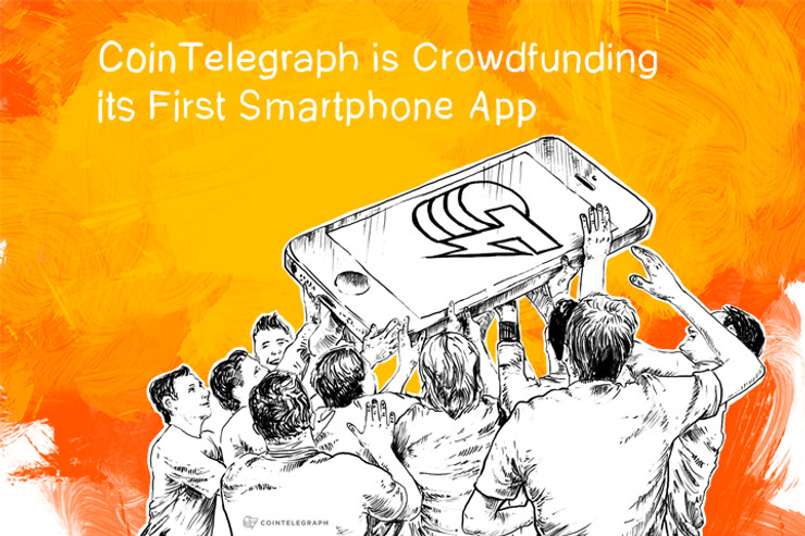 Cointelegraph is Crowdfunding its First Smartphone App