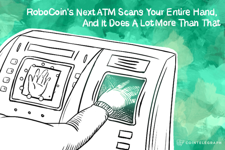 RoboCoin's Next ATM Scans Your Entire Hand, But It Does A Lot More Than That