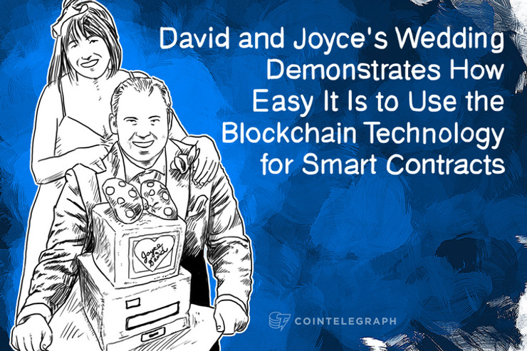 David and Joyce's Wedding Demonstrates How Easy It Is to Use the Blockchain Technology for Smart Contracts