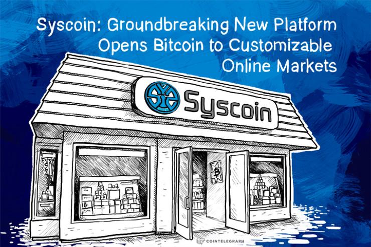 Syscoin: Groundbreaking New Platform Opens Bitcoin to Customizable Online Markets