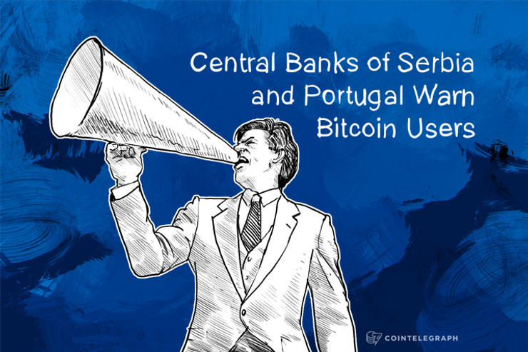 Central Banks of Serbia and Portugal Warn Bitcoin Users