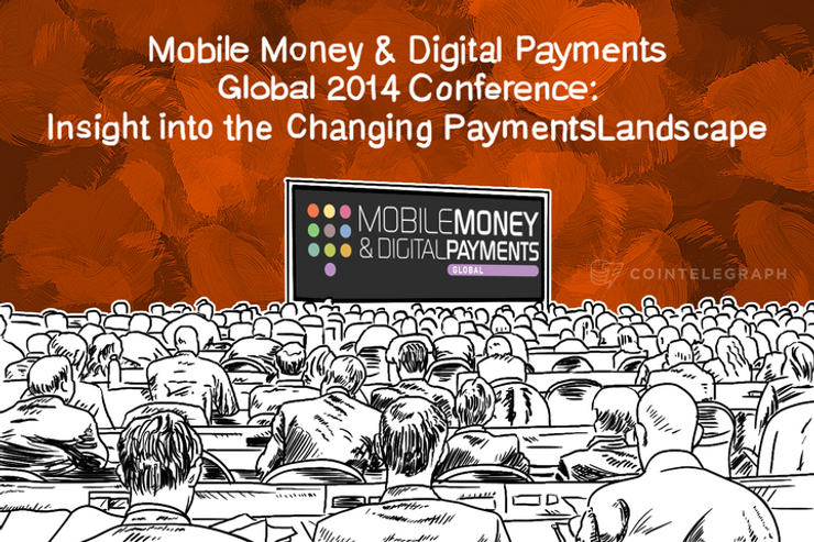 Mobile Money & Digital Payments Global 2014 Conference: Insight into the Changing Payments Landscape