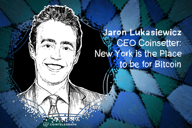 Jaron Lukasiewicz, CEO Coinsetter: New York is the Place to be for Bitcoin