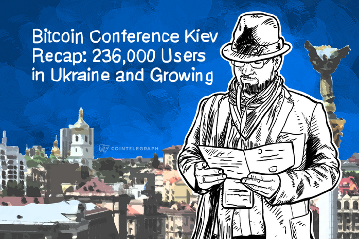 Bitcoin Conference Kiev Recap: 236,000 Users in Ukraine and Growing