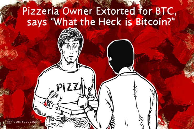 """Pizzeria Owner Extorted for BTC, says """"What the Heck is Bitcoin?"""""""