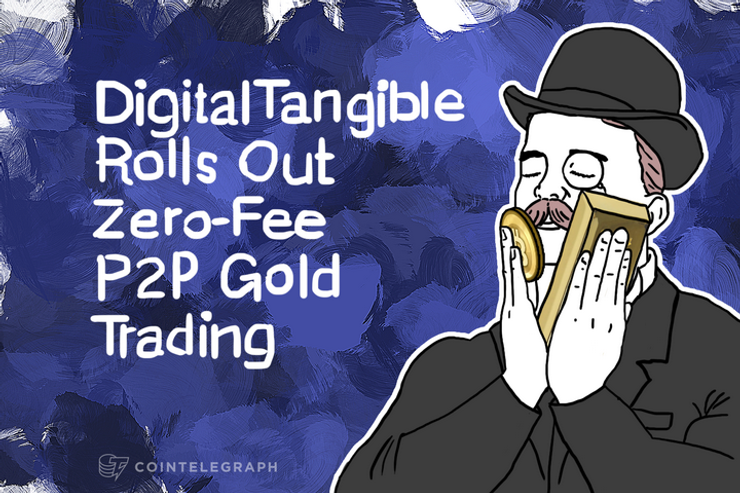 DigitalTangible Rolls Out Zero-Fee P2P Gold Trading